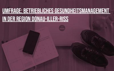 Umfrage: Betriebliches Gesundheitsmanagement in der Region Donau-Iller-Riß