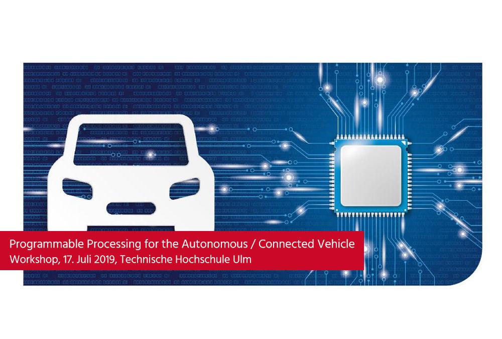 """Workshop: """"Programmable Processing for the Autonomous / Connected Vehicle"""", 17. Juli 2019"""