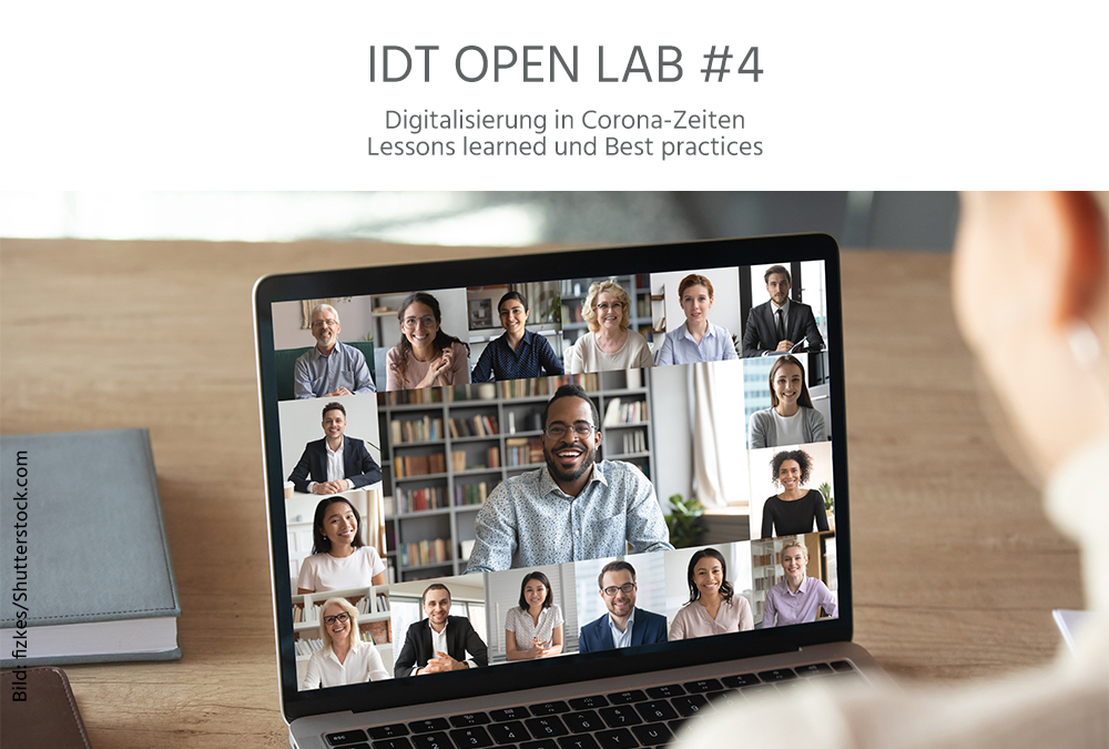 "25. November 2020: 4. IDT Open Lab ""Digitalisierung in Corona-Zeiten: Lessons learned und Best Practices"""