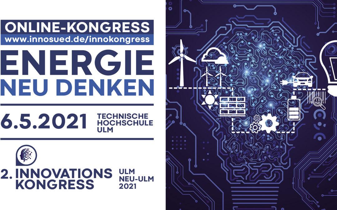 6. Mai 2021 | 2. Innovationskongress Ulm/Neu-Ulm: Energie neu denken