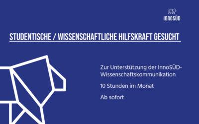 Gesucht: Studentische Hilfskraft / Wissenschaftliche Hilfskraft /Tutor:in zur Unterstützung der InnoSÜD-Wissenschaftskommunikation